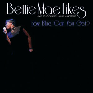 Bettie Mae Fikes - How Blue Can You Get?