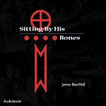 James Bluewolf - Sitting By His Bones audiobook cover