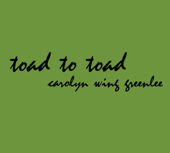 Carolyn Wing Greenlee - toad to toad - front cover